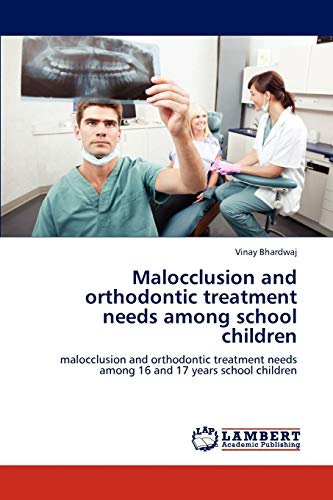 Malocclusion and Orthodontic Treatment Needs Among School Children: Vinay Bhardwaj