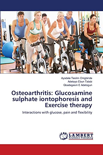 Osteoarthritis: Glucosamine Sulphate Iontophoresis and Exercise Therapy: Ayodele Teslim Onigbinde