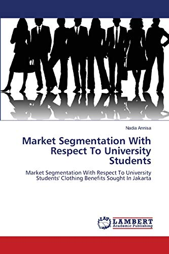 9783659127496: Market Segmentation With Respect To University Students: Market Segmentation With Respect To University Students' Clothing Benefits Sought In Jakarta