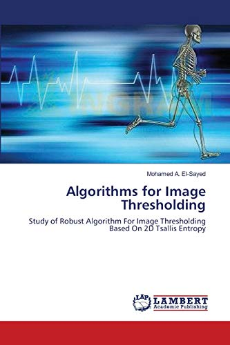 9783659128004: Algorithms for Image Thresholding: Study of Robust Algorithm For Image Thresholding Based On 2D Tsallis Entropy