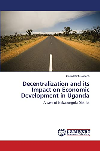 9783659128141: Decentralization and its Impact on Economic Development in Uganda: A case of Nakasongola District