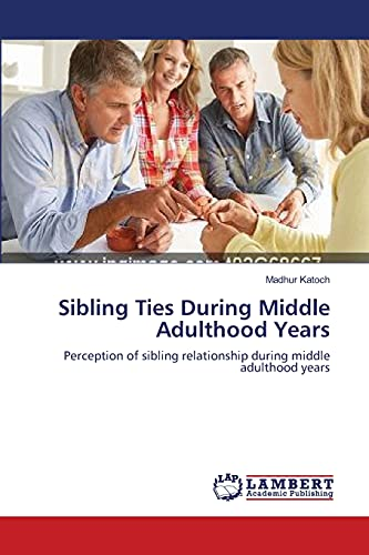 Sibling Ties During Middle Adulthood Years: Perception of sibling relationship during middle ...
