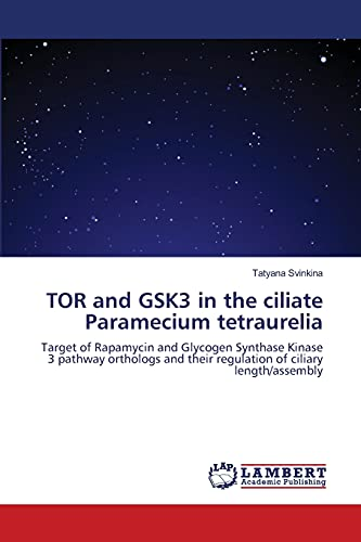 9783659128356: TOR and GSK3 in the ciliate Paramecium tetraurelia: Target of Rapamycin and Glycogen Synthase Kinase 3 pathway orthologs and their regulation of ciliary length/assembly