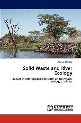 9783659128523: Solid Waste and River Ecology: Impact of anthropogenic activities on freshwater ecology of a River