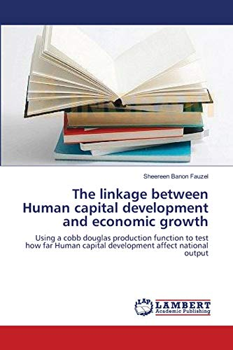 9783659128585: The linkage between Human capital development and economic growth: Using a cobb douglas production function to test how far Human capital development affect national output