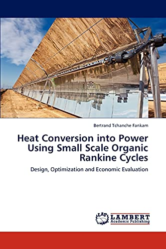 9783659128820: Heat Conversion into Power Using Small Scale Organic Rankine Cycles: Design, Optimization and Economic Evaluation