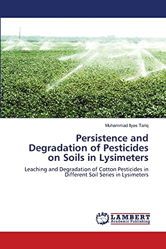 Persistence and Degradation of Pesticides on Soils in Lysimeters: Muhammad Ilyas Tariq