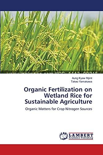 Organic Fertilization on Wetland Rice for Sustainable: Myint, Aung Kyaw;