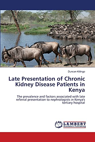 9783659129568: Late Presentation of Chronic Kidney Disease Patients in Kenya: The prevalence and factors associated with late referral presentation to nephrologists in Kenya's tertiary hospital