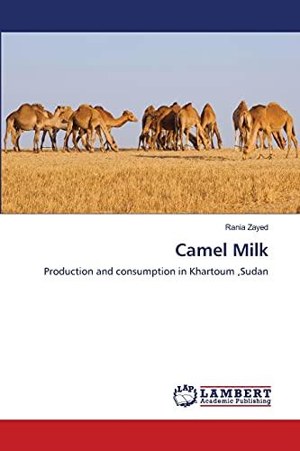 9783659130076: Camel Milk: Production and consumption in Khartoum,Sudan