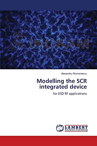 Modelling the SCR integrated device: for ESD RF applications: Romanescu, Alexandru