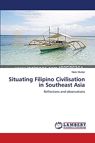 Situating Filipino Civilisation in Southeast Asia: Reflections and observations: Mulder, Niels