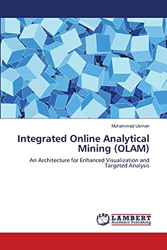 9783659130861: Integrated Online Analytical Mining (OLAM): An Architecture for Enhanced Visualization and Targeted Analysis