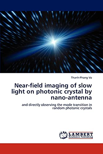 9783659131424: Near-field imaging of slow light on photonic crystal by nano-antenna: and directly observing the mode transition in random photonic crystals