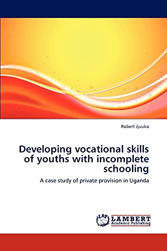 9783659131646: Developing vocational skills of youths with incomplete schooling: A case study of private provision in Uganda