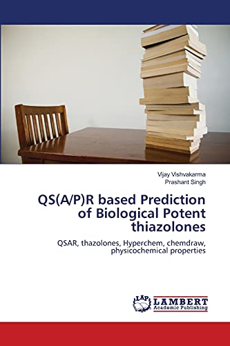 9783659132360: QS(A/P)R based Prediction of Biological Potent thiazolones: QSAR, thazolones, Hyperchem, chemdraw, physicochemical properties