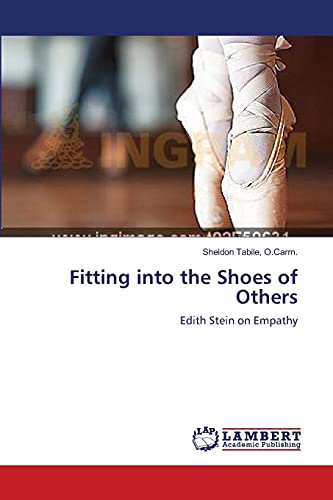 Fitting into the Shoes of Others: Edith Stein on Empathy: O.Carm., Sheldon Tabile