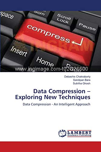 9783659135767: Data Compression – Exploring New Techniques: Data Compression - An Intelligent Approach