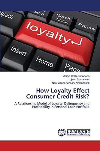 9783659136320: How Loyalty Effect Consumer Credit Risk?: A Relationship Model of Loyalty, Delinquency and Profitability in Personal Loan Portfolio