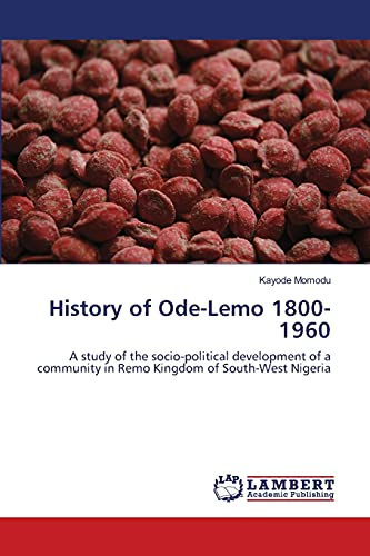 9783659136542: History of Ode-Lemo 1800-1960: A study of the socio-political development of a community in Remo Kingdom of South-West Nigeria
