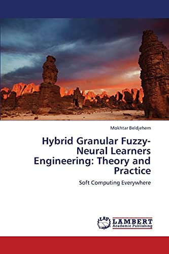 Hybrid Granular Fuzzy-Neural Learners Engineering: Theory and Practice: Mokhtar Beldjehem