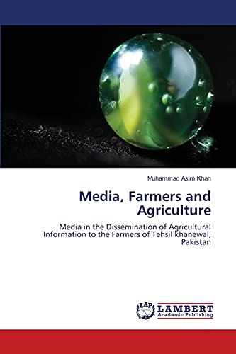 Media, Farmers and Agriculture: Media in the: Muhammad Asim Khan