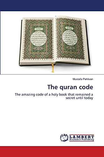 9783659138911: The quran code: The amazing code of a holy book that remained a secret until today