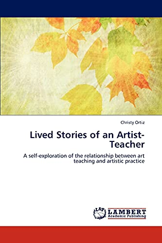 9783659139697: Lived Stories of an Artist-Teacher: A self-exploration of the relationship between art teaching and artistic practice