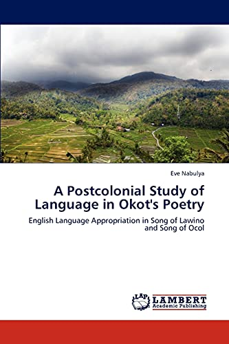 9783659139758: A Postcolonial Study of Language in Okot's Poetry: English Language Appropriation in Song of Lawino and Song of Ocol
