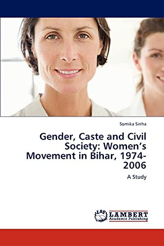Gender, Caste and Civil Society: Womens Movement in Bihar, 1974-2006: Somika Sinha