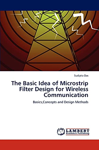9783659140938: The Basic Idea of Microstrip Filter Design for Wireless Communication: Basics,Concepts and Design Methods