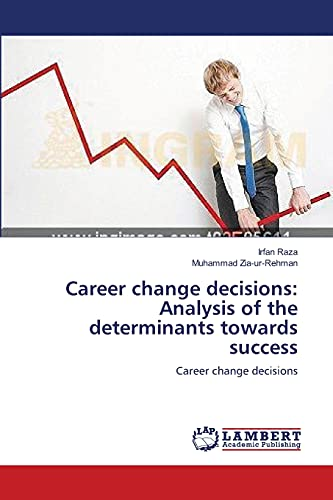 Career Change Decisions: Analysis of the Determinants Towards Success: Muhammad Zia-ur-Rehman