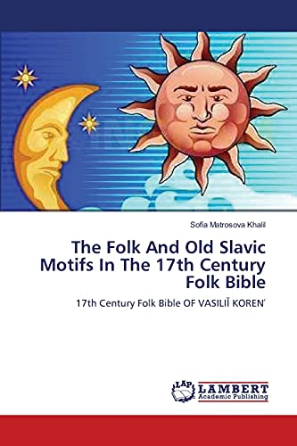 The Folk and Old Slavic Motifs in the 17th Century Folk Bible: Sofia Matrosova Khalil