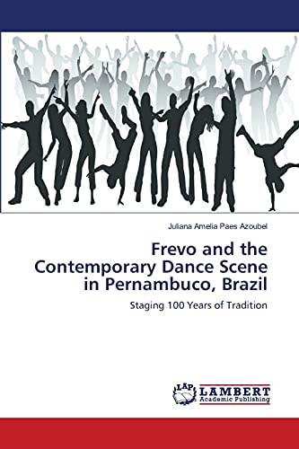 Frevo and the Contemporary Dance Scene in Pernambuco, Brazil: Staging 100 Years of Tradition: ...