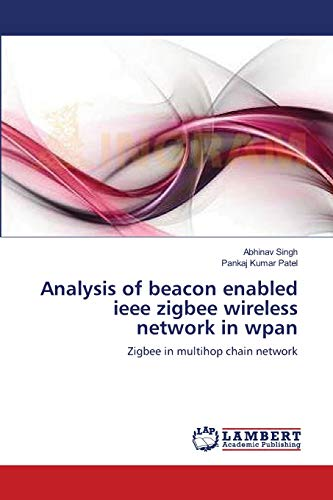 Analysis of Beacon Enabled IEEE Zigbee Wireless Network in Wpan: Abhinav Singh