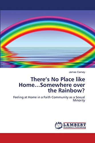There?s No Place like Home?Somewhere over the Rainbow?: Feeling at Home in a Faith Community as a ...