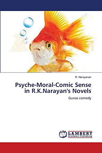 Psyche-Moral-Comic Sense in R.K.Narayans Novels: R. Narayanan