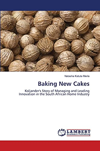 9783659147203: Baking New Cakes: Koljander's Story of Managing and Leading Innovation in the South African Home Industry