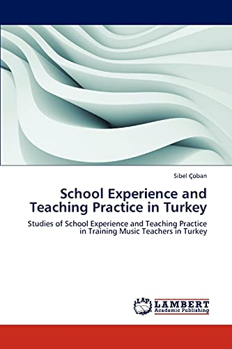 9783659147258: School Experience and Teaching Practice in Turkey: Studies of School Experience and Teaching Practice in Training Music Teachers in Turkey