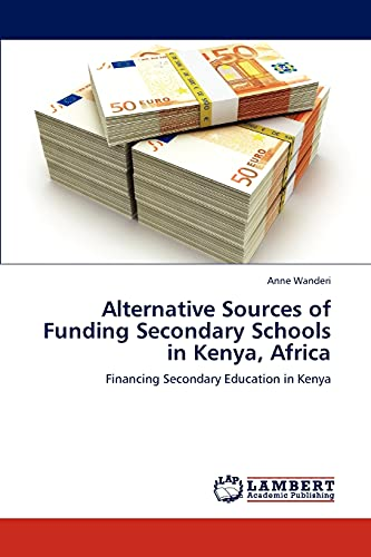 9783659147395: Alternative Sources of Funding Secondary Schools in Kenya, Africa: Financing Secondary Education in Kenya