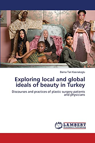 Exploring local and global ideals of beauty in Turkey: Discourses and practices of plastic surgery ...