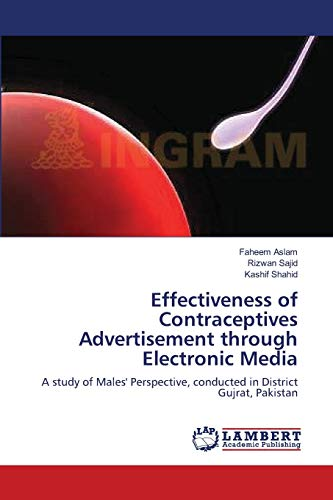 9783659149771: Effectiveness of Contraceptives Advertisement through Electronic Media: A study of Males' Perspective, conducted in District Gujrat, Pakistan