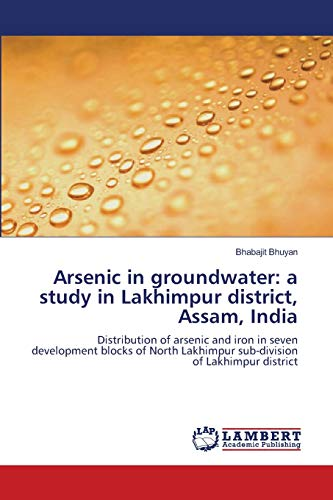 Arsenic in groundwater: a study in Lakhimpur: Bhuyan, Bhabajit