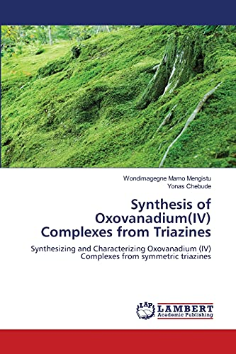 9783659152146: Synthesis of Oxovanadium(IV) Complexes from Triazines: Synthesizing and Characterizing Oxovanadium (IV) Complexes from symmetric triazines