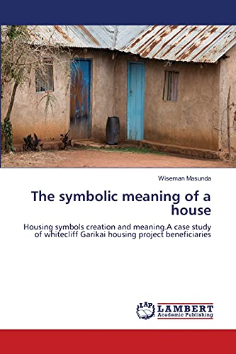 9783659152221: The symbolic meaning of a house: Housing symbols creation and meaning.A case study of whitecliff Garikai housing project beneficiaries