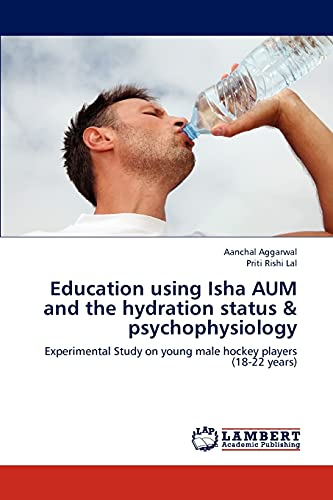 9783659152955: Education using Isha AUM and the hydration status & psychophysiology: Experimental Study on young male hockey players (18-22 years)