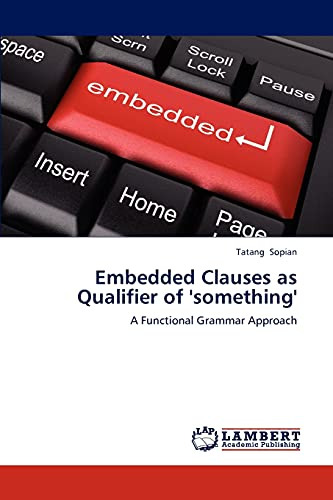 9783659154256: Embedded Clauses as Qualifier of 'something': A Functional Grammar Approach