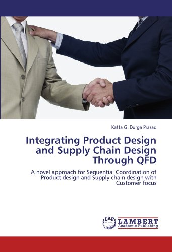 Integrating Product Design and Supply Chain Design Through QFD: A novel approach for Sequential ...