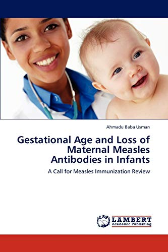 Gestational Age and Loss of Maternal Measles Antibodies in Infants: A Call for Measles Immunization...