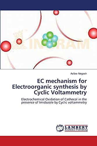 9783659155093: EC mechanism for Electroorganic synthesis by Cyclic Voltammetry: Electrochemical Oxidation of Cathecol in the presence of Imidazole by Cyclic voltammetry